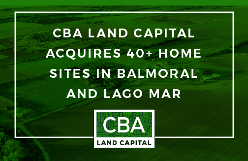 CBA LAND CAPITAL ACQUIRES LOTS IN BALMORAL, LAGO MAR