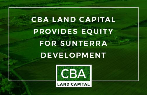 CBA Land Capital Provides Equity for Sunterra Development